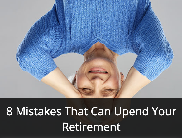 8 mistakes that can upend your retirement