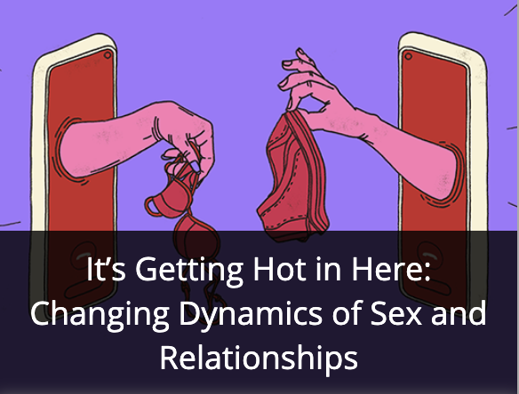 changing dynamics of sex and relationships